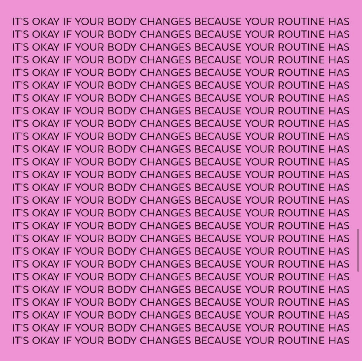 """""""It's okay if your body changed because your routine has"""" -BodyPosiPanda"""